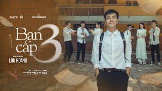 BẠN CẤP 3 | LOU HOÀNG | OFFICIAL MV