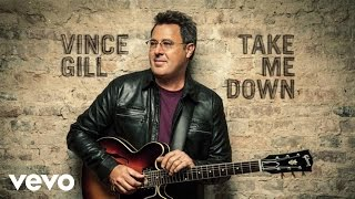 Vince Gill - Take Me Down (Audio) ft. Little Big Town