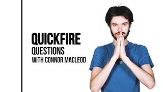 Quickfire Question | Connor Macleod