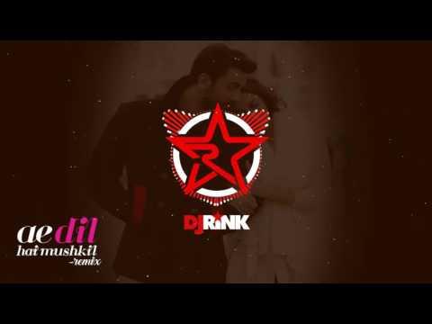 Ae Dil Hai Muskil - DJ RINK Remix