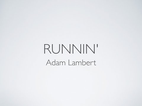 Runnin' - Adam Lambert (Lyrics) from YouTube · Duration:  3 minutes 49 seconds