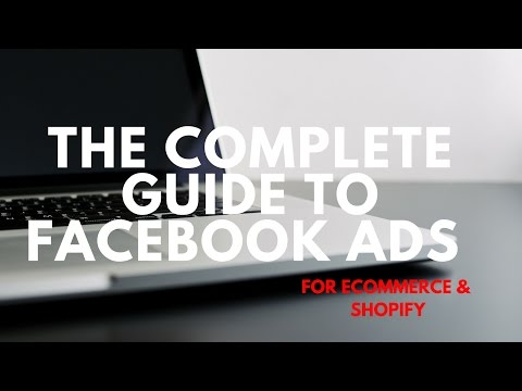 The Complete Guide to Facebook Ads for Ecommerce (Shopify 2017)