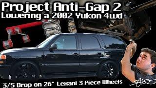 Project Anti-Gap 2 - Lowering a 2002 GMC Yukon 4wd on 26