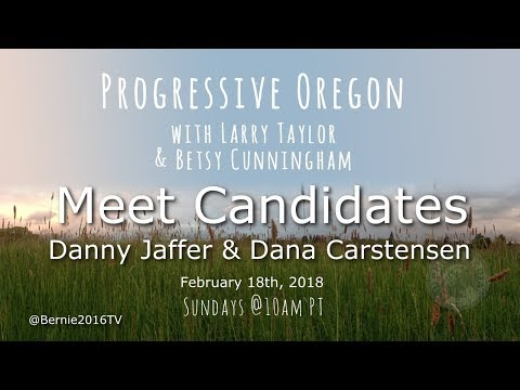 Progressive Oregon with Larry and Betsy - Guests, candidates Danny Jaffer and Dana Carstensen