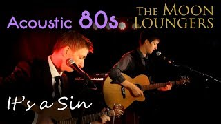 Pet Shop Boys - It's a Sin | Acoustic Cover by the moon Loungers