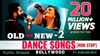 OLD to NEW2 Dance Songs Bollywood Mashup |  2008-2018 | KuHu Gracia | Ft Abhishek Raina