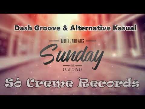 Muttonheads - Sunday Feat  Vita Levina (Dash Groove & Alternative Kasual)