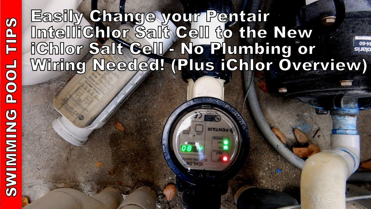 Easily Change A Pentair Intellichlor Salt Cell To The New Ichlor No Plumbing Or Wiring Needed