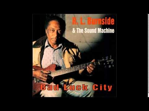 R. L.  Burnside & The Sound Machine - Bad Luck City