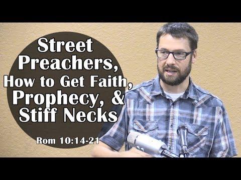 Street Preachers, More Faith, Prophecy & Stiff Necks: Romans 10:14-21
