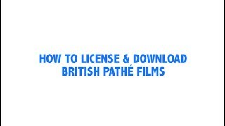 How to License & Download British Pathé Films