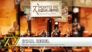 Ponto de Equilíbrio - Soul Rebel