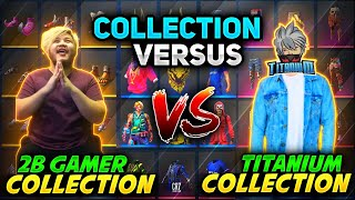 Titanium Gamer Vs 2B Gamer OP  Collection Versus-Richest Freefire Player || Freefire