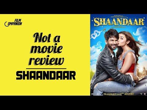 Shaandaar   Not A Movie Review   Sucharita Tyagi   Film Companion