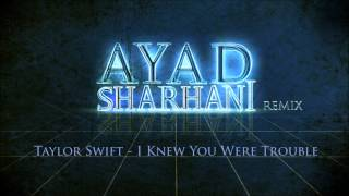 ★ Taylor Swift - I Knew You Were Trouble [Dj Ayad Remix] ★