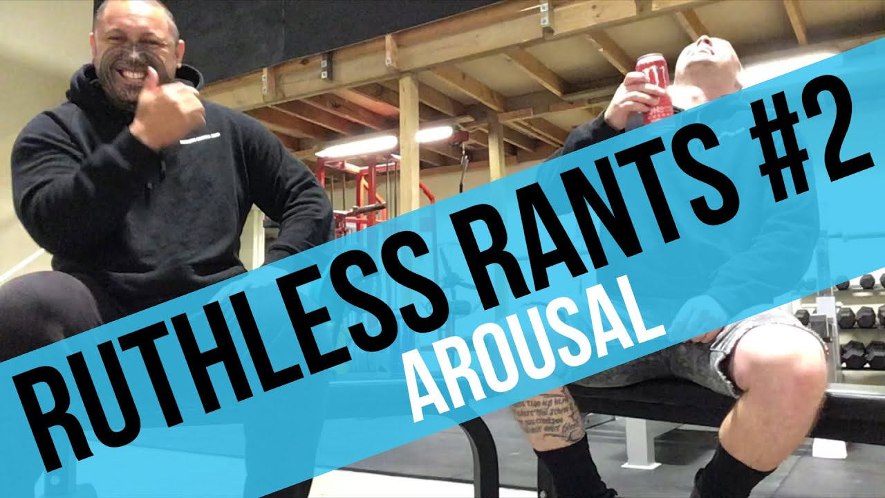 Ruthless Rants #2 - Arousal