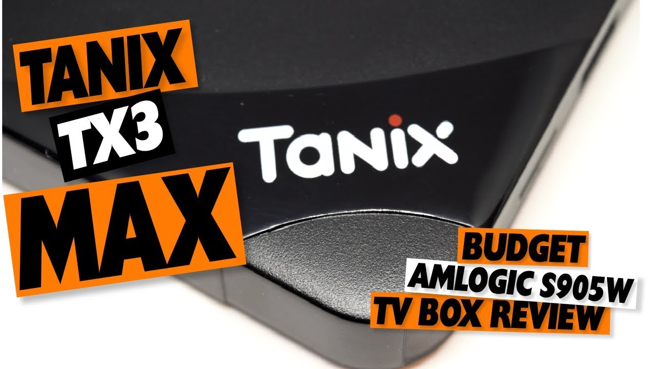 REVIEW: TANIX TX3 Max – Who The F#*K Is Alice – The MXQ Project