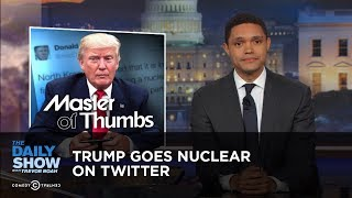 Trump Goes Nuclear on Twitter: The Daily Show thumbnail
