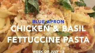 Blue Apron | Chicken & Basil Fettuccine Pasta | Week Of July 13