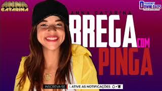 Download lagu ANNA CATARINA - BREGA COM PINGA💥🔊🔊