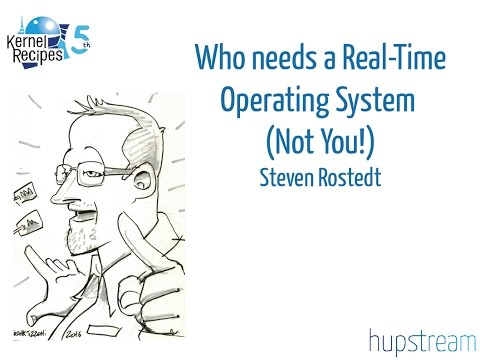 Kernel Recipes 2016 - Who needs a Real-Time Operating System (Not You!) - Steven Rostedt