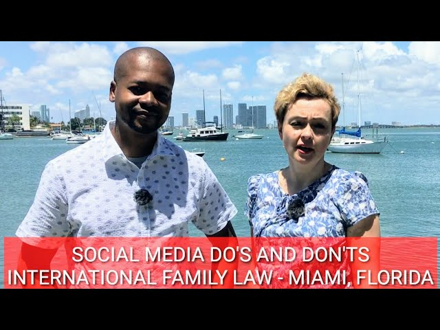 SOCIAL MEDIA DO'S AND DON'T'S, International Family Law - Miami, Florida