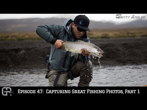 How To Capture Great Fishing Photos, Part 1: Episode 47