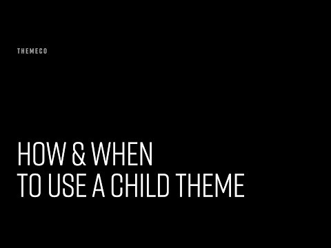 How and When to Use a Child Theme