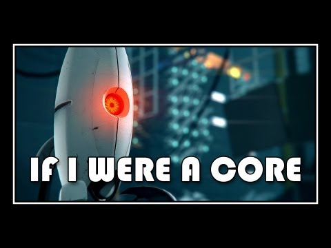 [♪] Portal - If I Were A Core