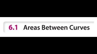 Sec 6.1 Areas between Curves