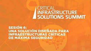 Sesión 6:  Una solución diseñada para infraestructuras críticas de máxima seguridad