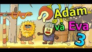 Game Adam và Eva 3 - Video hướng dẫn chơi game 24h