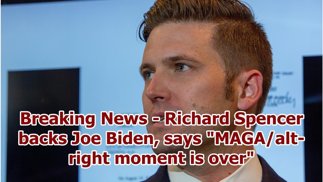 Richard Spencer Backs Joe Biden, Says 'MAGA/Alt-Right Moment is ...