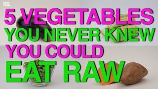 5 Vegetables You NEVER Knew You Could Eat RAW