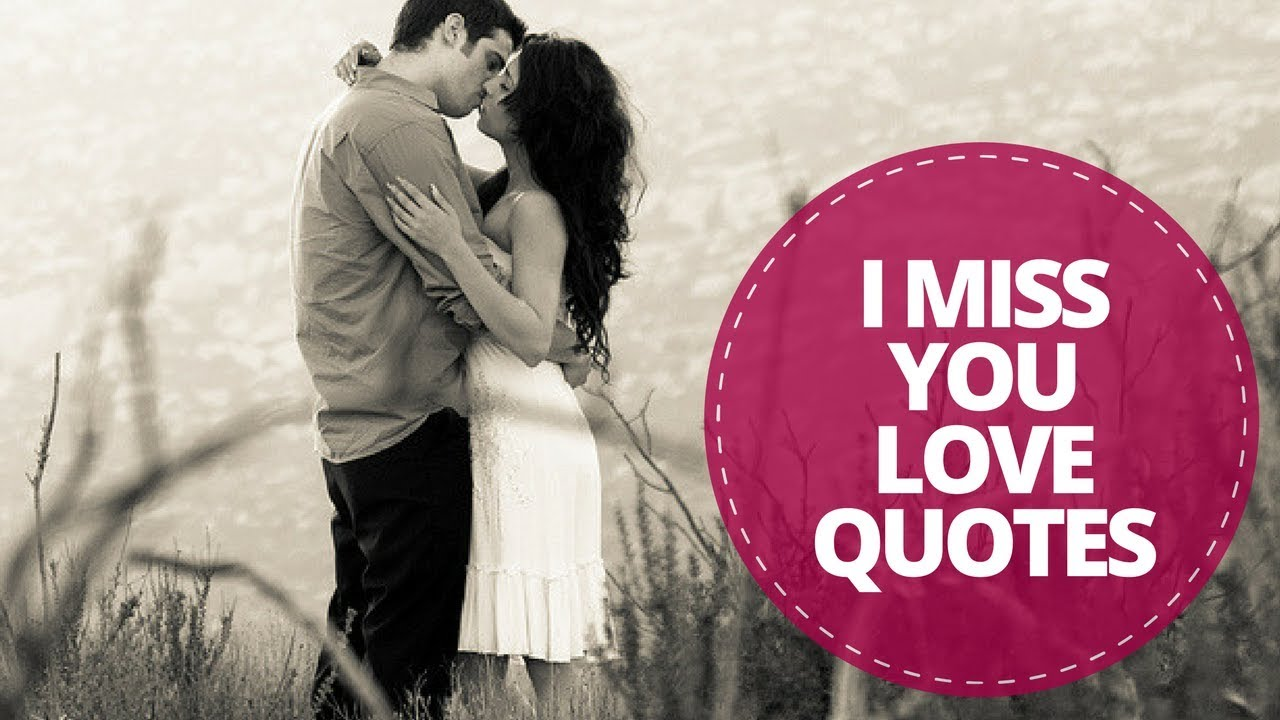 I Miss You Love Quotes Quotes About Missing Someone You Love Youtube