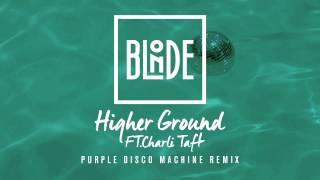 Blonde - Higher Ground (feat. Charli Taft) [Purple Disco Machine Remix]