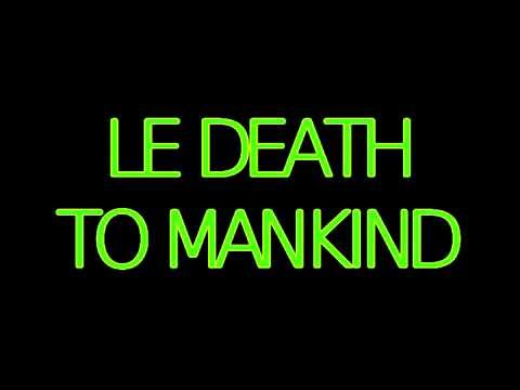 LE DEATH TO MANKIND (1)
