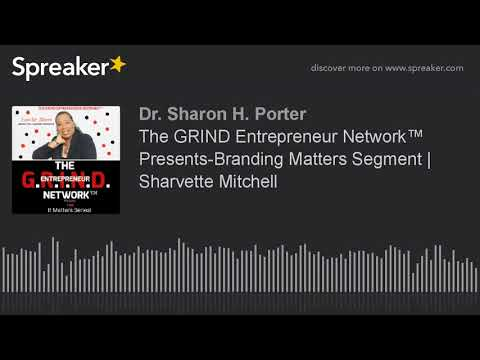 The GRIND Entrepreneur Network™ Presents-Branding Matters Segment | Sharvette Mitchell