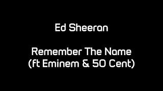 Ed Sheeran - Remember The Name (ft. Eminem & 50 Cent) (Lyrics)