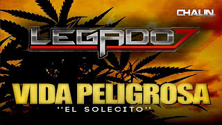 """Legado 7 - Vida Peligrosa """"El Solecito"""" (Corridos Nuevos) (2017) - """"EXCLUSIVO"""""""