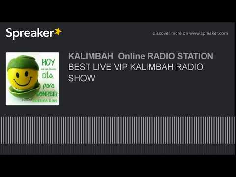 BEST LIVE VIP KALIMBAH RADIO SHOW (part 2 of 2, made with Spreaker)