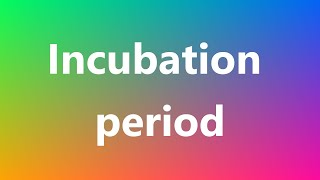 Incubation period - Medical Meaning and Pronunciation