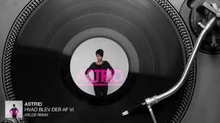 Astrid - Hvad Blev Der Af Vi (Kelde Remix) [Audio Stream]