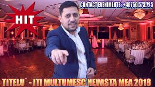 TITELU - ITI MULTUMESC NEVASTA MEA 2018 (In Premiera New HIT) cele mai noi manele 2018 Li ...