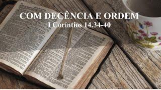 COM DECÊNCIA E ORDEM - I Coríntios 14.34-40 - Rev. Anatote Lopes 26/09/2021