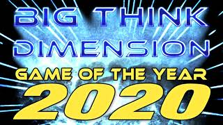Big Think Game of the Year 2020 (Part 1)