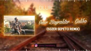 Onur Bayraktar - Galiba Remix (Sözer Sepetci)