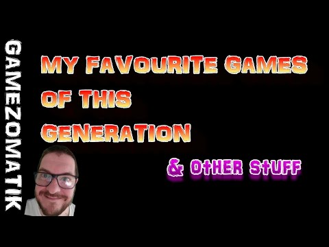 My Favourite Games Of This Generation.
