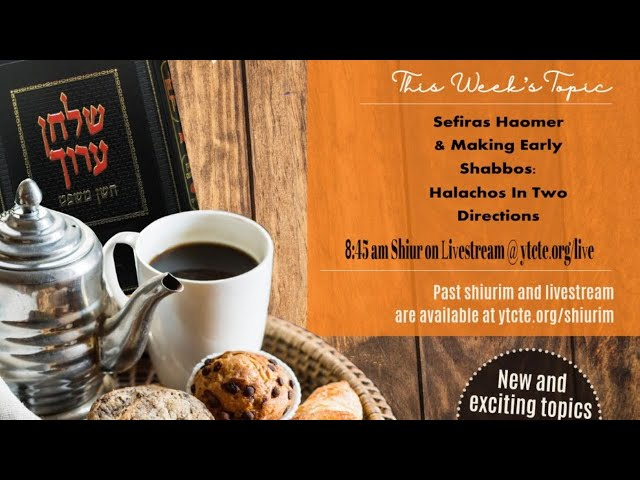 Sefiras Haomer & Making Early Shabbos:  Halachos in Two Directions