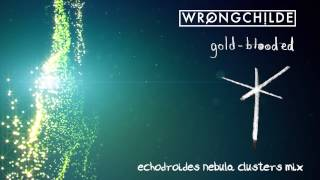Wrongchilde - Gold Blooded (EchoDroides Nebula Clusters Mix)